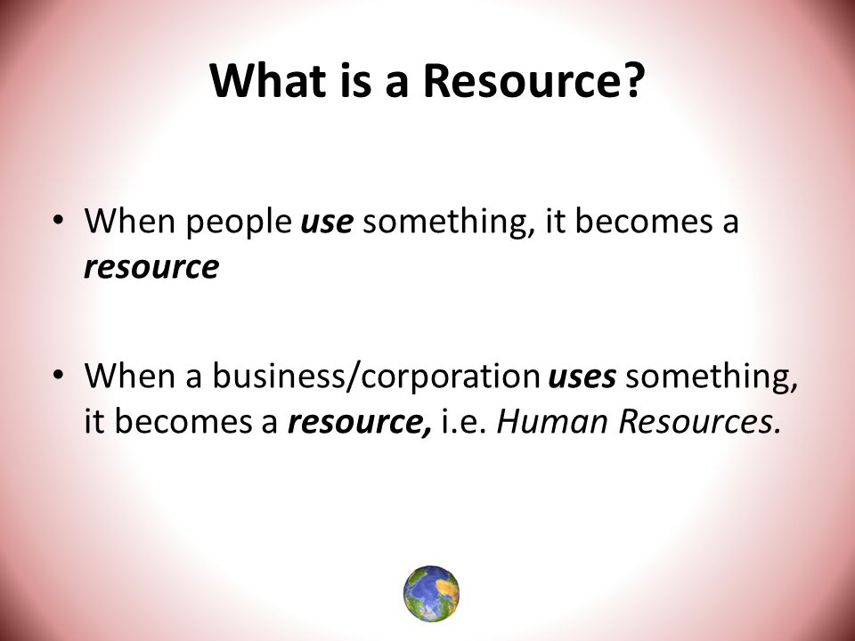 What is a Resource.
