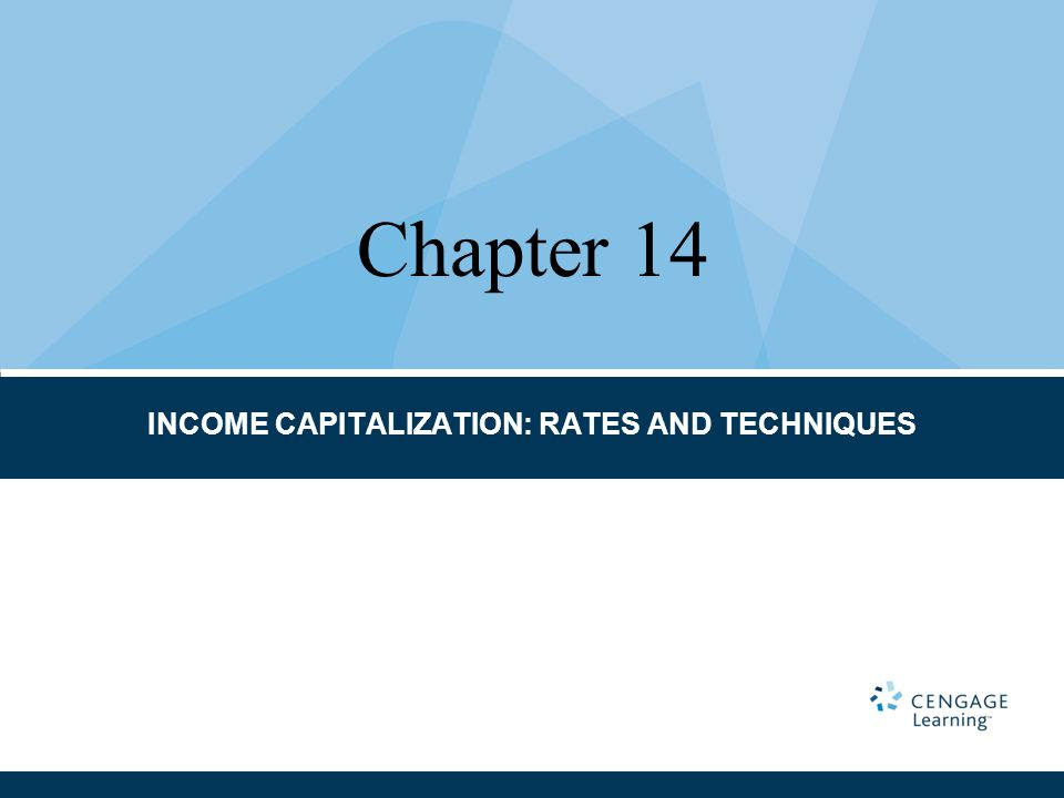 INCOME CAPITALIZATION: RATES AND TECHNIQUES Chapter 14