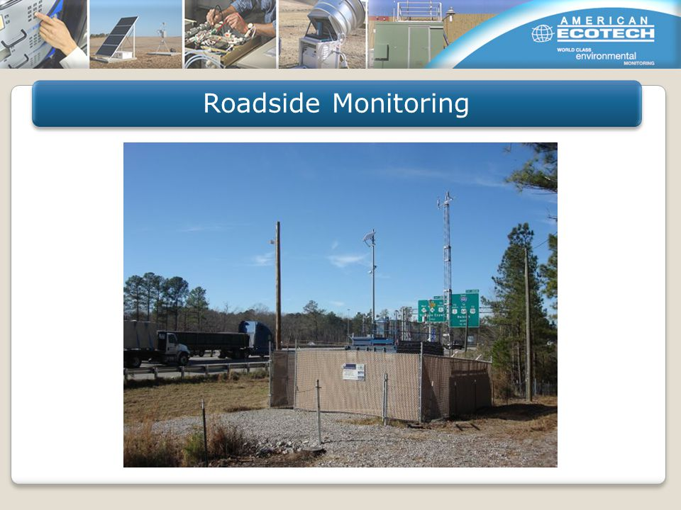 Near Roadside Monitoring Dust Monitoring Forest Fire/Smoke Monitoring PM Correlation Monitoring Solar Energy Site Assessment and Operation Field Applications