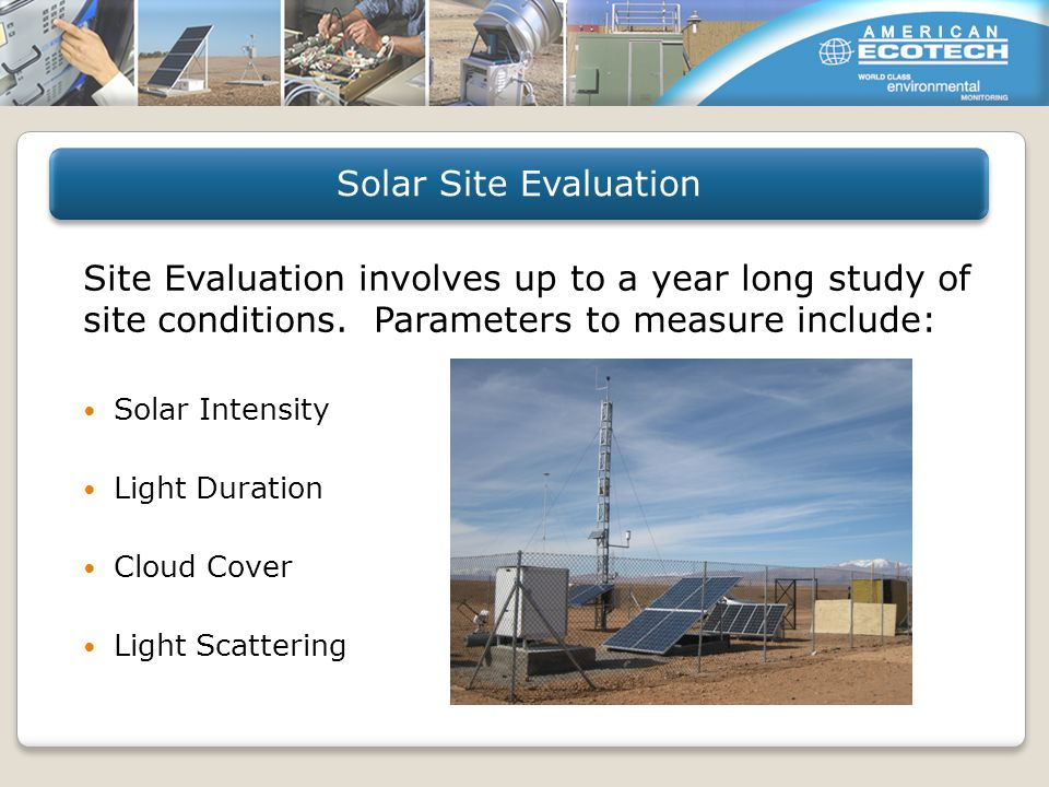 Site Evaluation involves up to a year long study of site conditions.