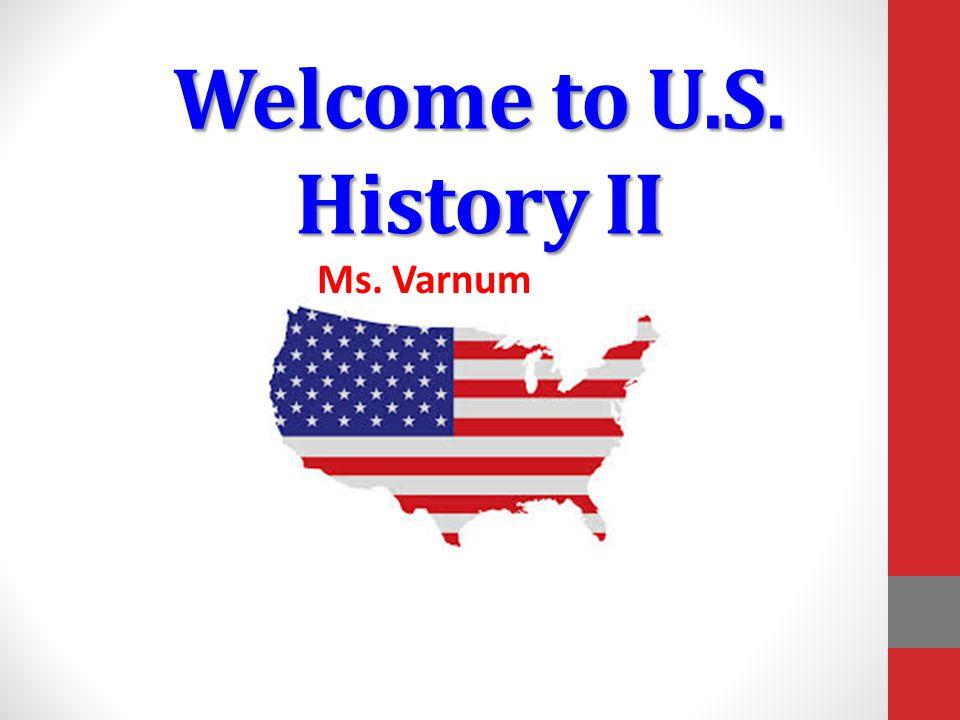 Welcome to U.S. History II Ms. Varnum
