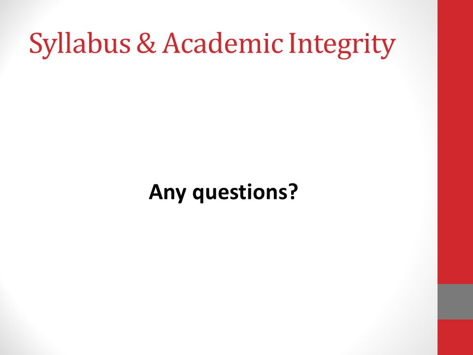 Syllabus & Academic Integrity Any questions?