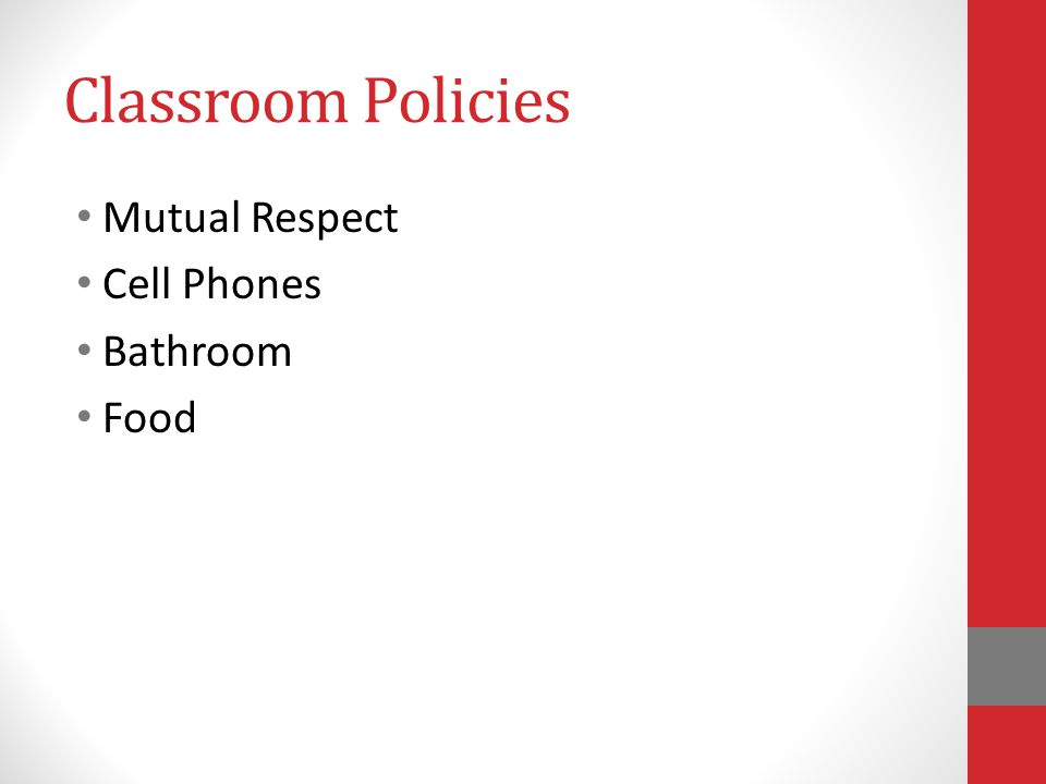 Classroom Policies Mutual Respect Cell Phones Bathroom Food
