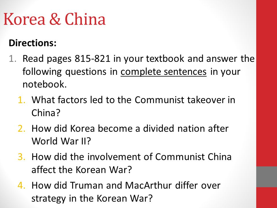 Korea & China Directions: 1.Read pages 815-821 in your textbook and answer the following questions in complete sentences in your notebook. 1.What fact
