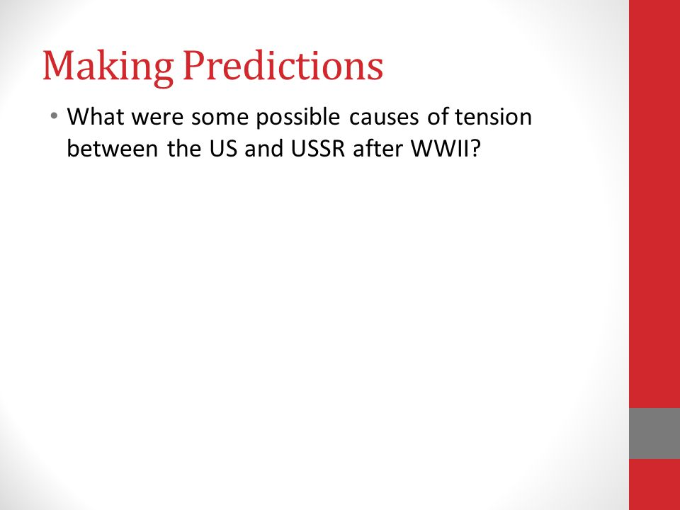 Making Predictions What were some possible causes of tension between the US and USSR after WWII?