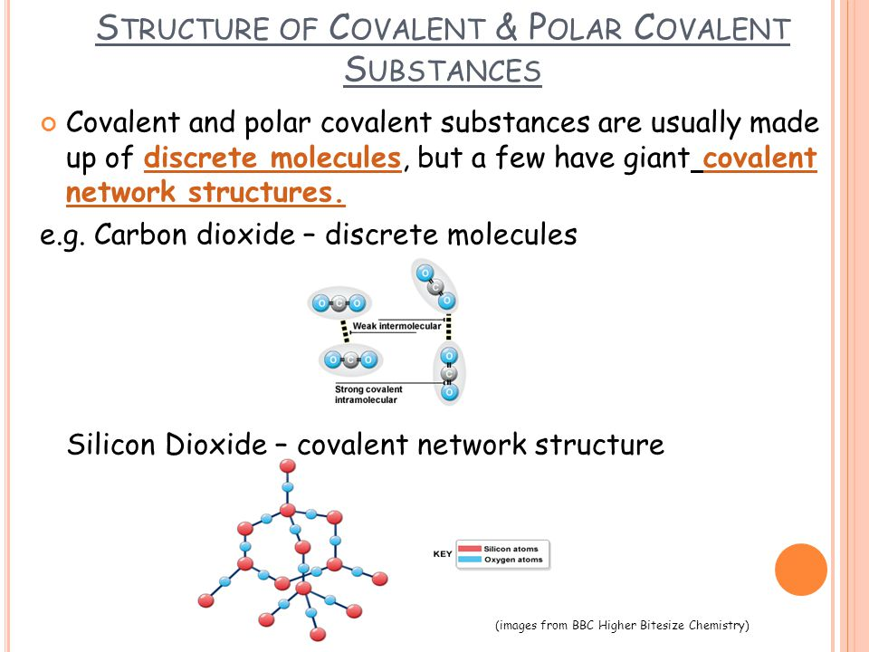 S TRUCTURE OF C OVALENT & P OLAR C OVALENT S UBSTANCES Covalent and polar covalent substances are usually made up of discrete molecules, but a few hav