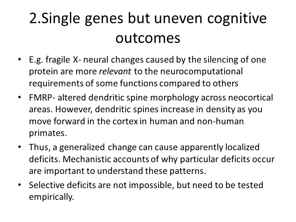 2.Single genes but uneven cognitive outcomes E.g.