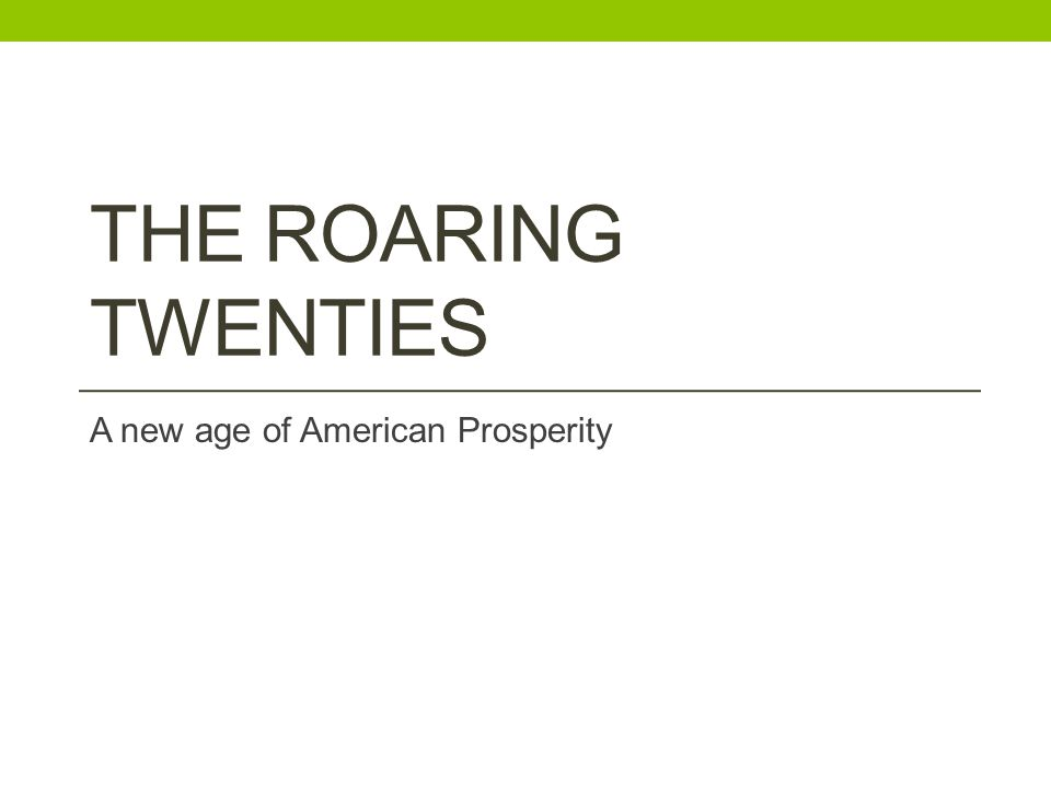 THE ROARING TWENTIES A new age of American Prosperity