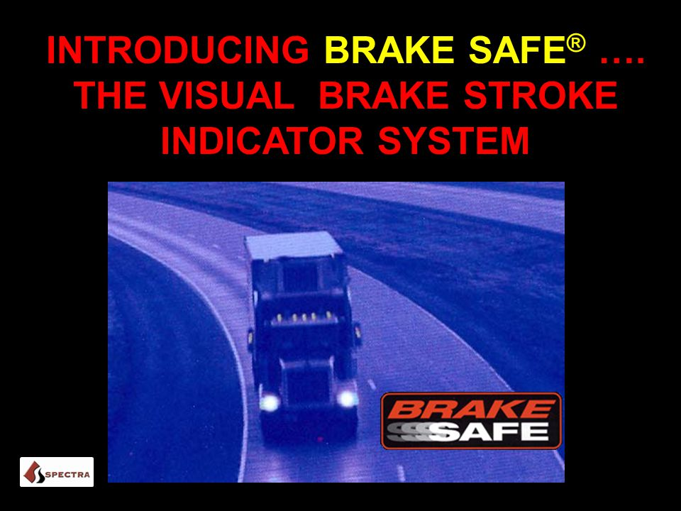 INTRODUCING BRAKE SAFE ® …. THE VISUAL BRAKE STROKE INDICATOR SYSTEM ®
