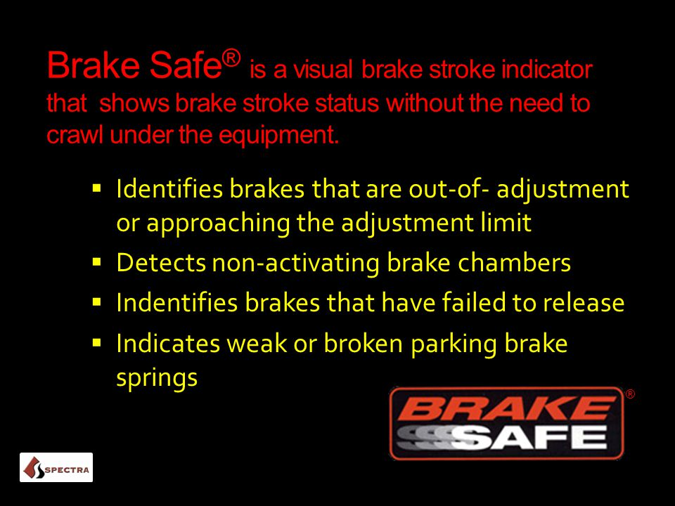Brake Safe ® is a visual brake stroke indicator that shows brake stroke status without the need to crawl under the equipment.