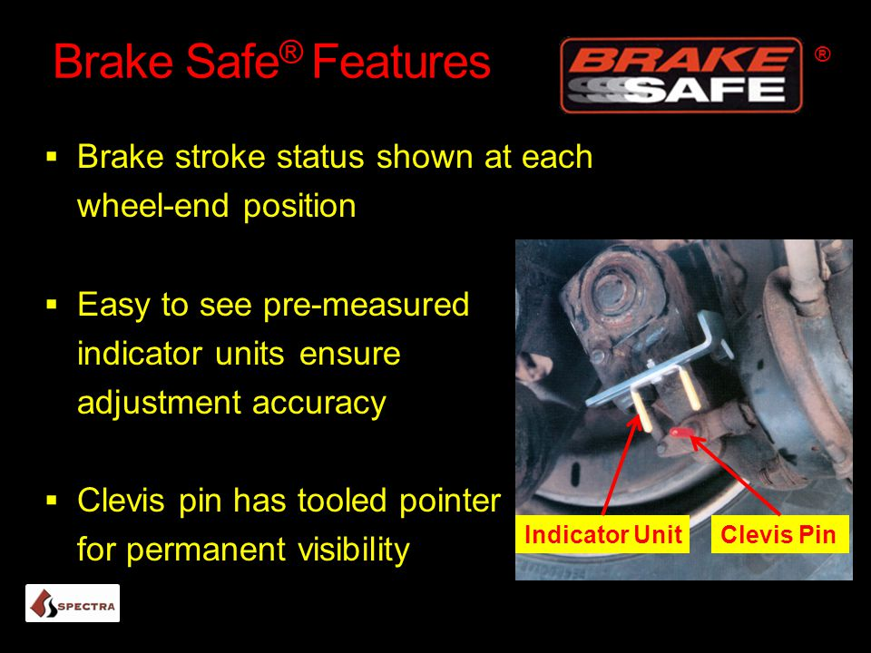 Brake Safe ® Features  Brake stroke status shown at each wheel-end position  Easy to see pre-measured indicator units ensure adjustment accuracy  C