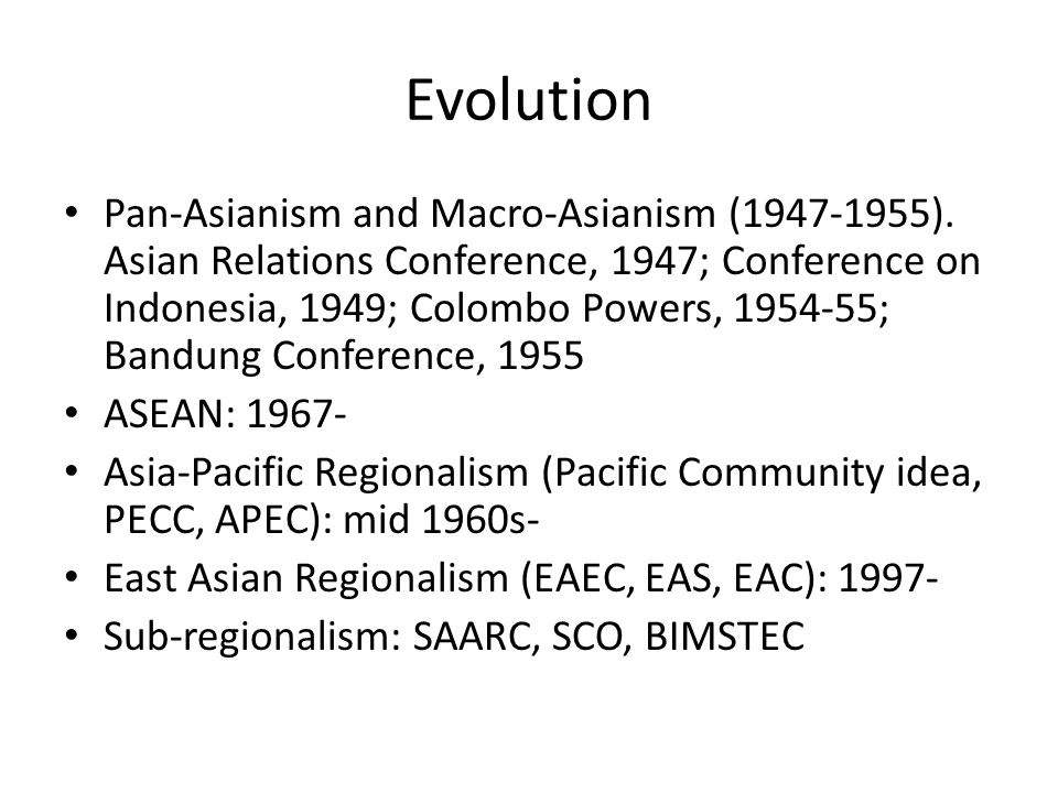 Evolution Pan-Asianism and Macro-Asianism (1947-1955). Asian Relations Conference, 1947; Conference on Indonesia, 1949; Colombo Powers, 1954-55; Bandu