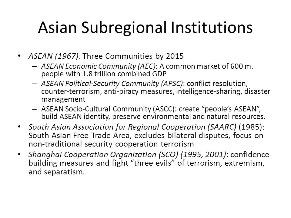 Macroregional Institutions Asia Pacific Economic Cooperation (1989) and APEC Leaders' Meeting (1993): trade liberalization, but also security discussions, e.g.