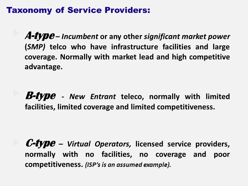 A-type – Incumbent or any other significant market power (SMP) telco who have infrastructure facilities and large coverage.