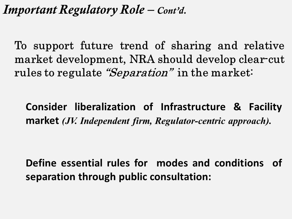 Consider liberalization of Infrastructure & Facility market (JV. Independent firm, Regulator-centric approach). Define essential rules for modes and c