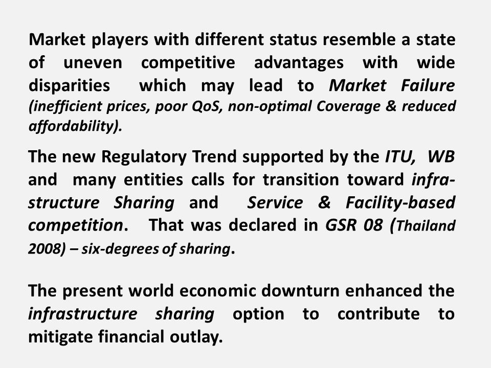 The new Regulatory Trend supported by the ITU, WB and many entities calls for transition toward infra- structure Sharing and Service & Facility-based competition.