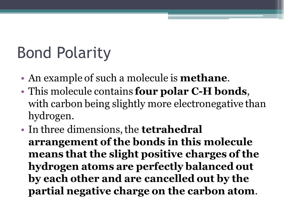 Bond Polarity An example of such a molecule is methane.