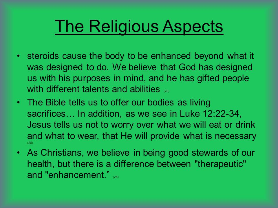 The Religious Aspects steroids cause the body to be enhanced beyond what it was designed to do.