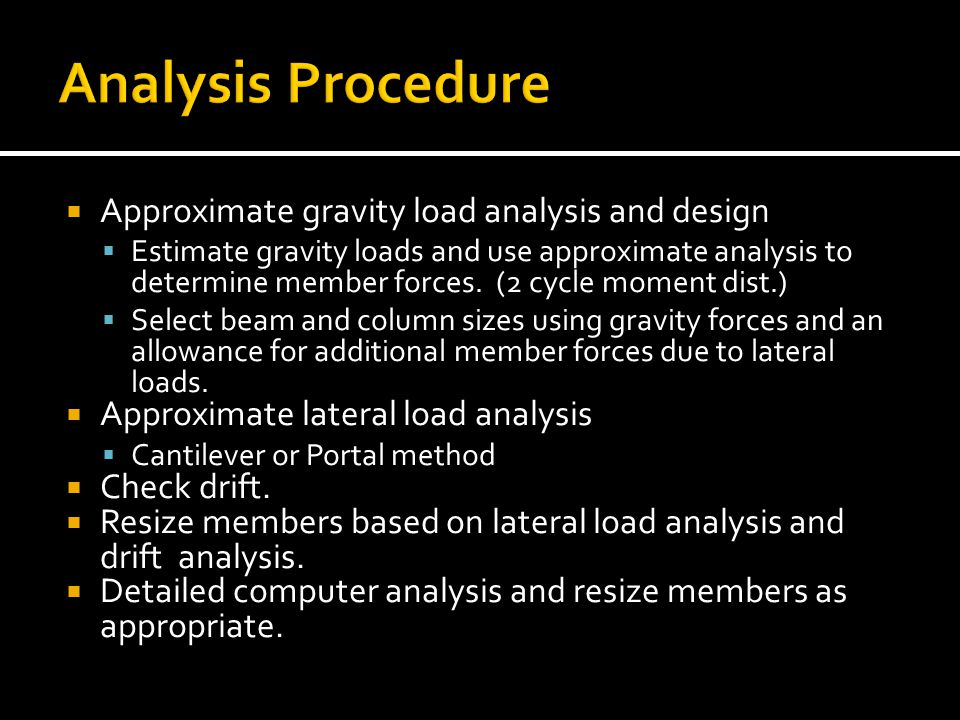  Approximate gravity load analysis and design  Estimate gravity loads and use approximate analysis to determine member forces. (2 cycle moment dist.