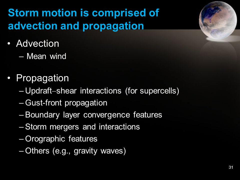 31 Storm motion is comprised of advection and propagation Advection –Mean wind Propagation –Updraft  shear interactions (for supercells) –Gust-front