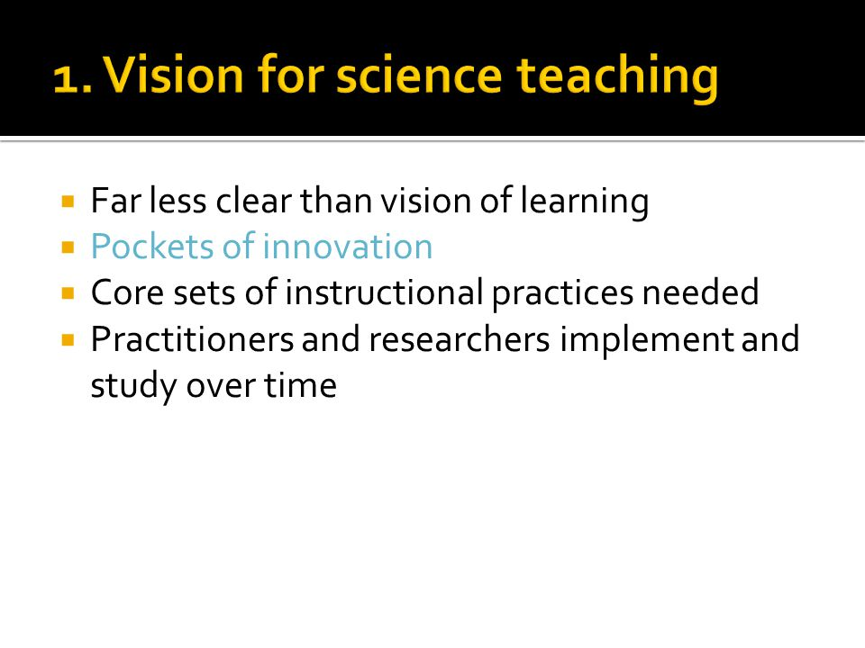  Far less clear than vision of learning  Pockets of innovation  Core sets of instructional practices needed  Practitioners and researchers implement and study over time