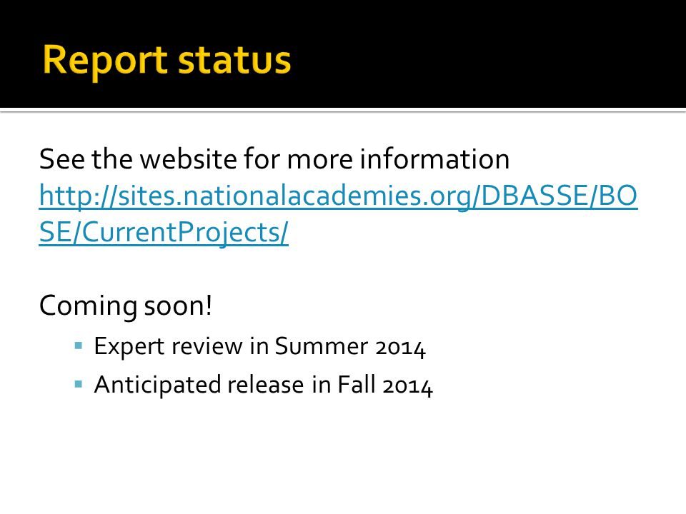 See the website for more information http://sites.nationalacademies.org/DBASSE/BO SE/CurrentProjects/ Coming soon!  Expert review in Summer 2014  An