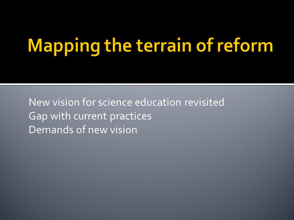 New vision for science education revisited Gap with current practices Demands of new vision