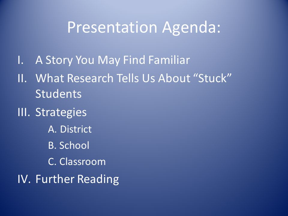 Presentation Agenda: I.A Story You May Find Familiar II.What Research Tells Us About Stuck Students III.Strategies A.