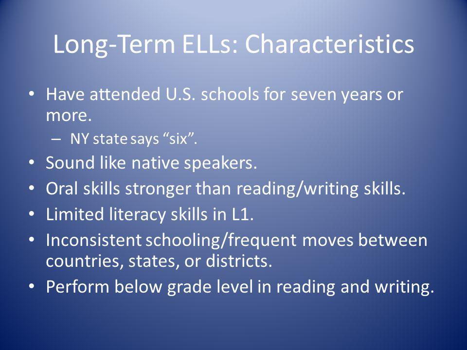 Long-Term ELLs: Characteristics Have attended U.S.