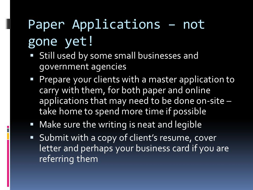 Paper Applications – not gone yet.