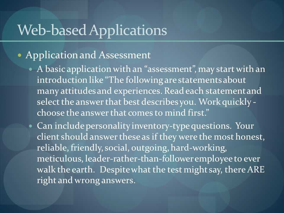 Web-based Applications Application and Assessment A basic application with an assessment , may start with an introduction like The following are statements about many attitudes and experiences.