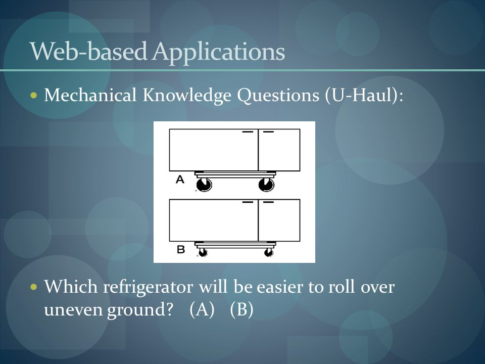 Web-based Applications Mechanical Knowledge Questions (U-Haul): Which refrigerator will be easier to roll over uneven ground.
