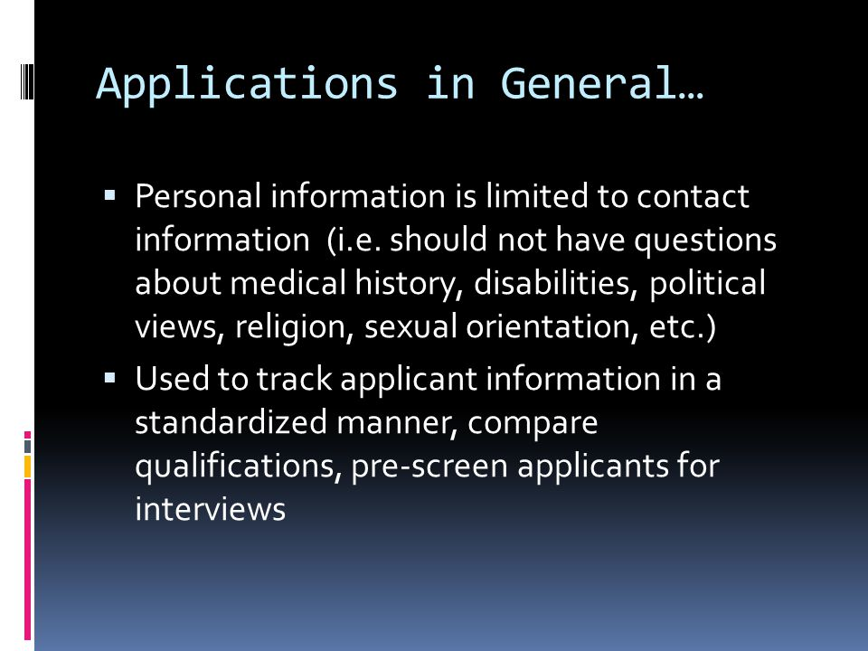 Applications in General…  Personal information is limited to contact information (i.e.