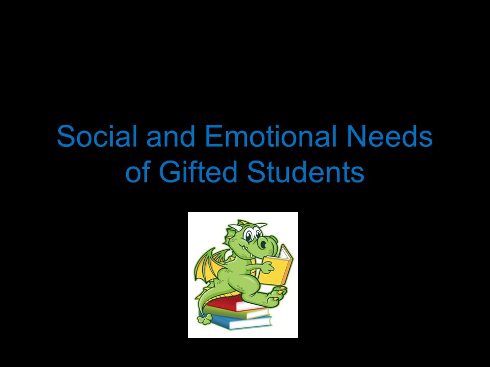 Goals for this session: Gain a better understanding of the social and emotional issues and concerns facing gifted children today.