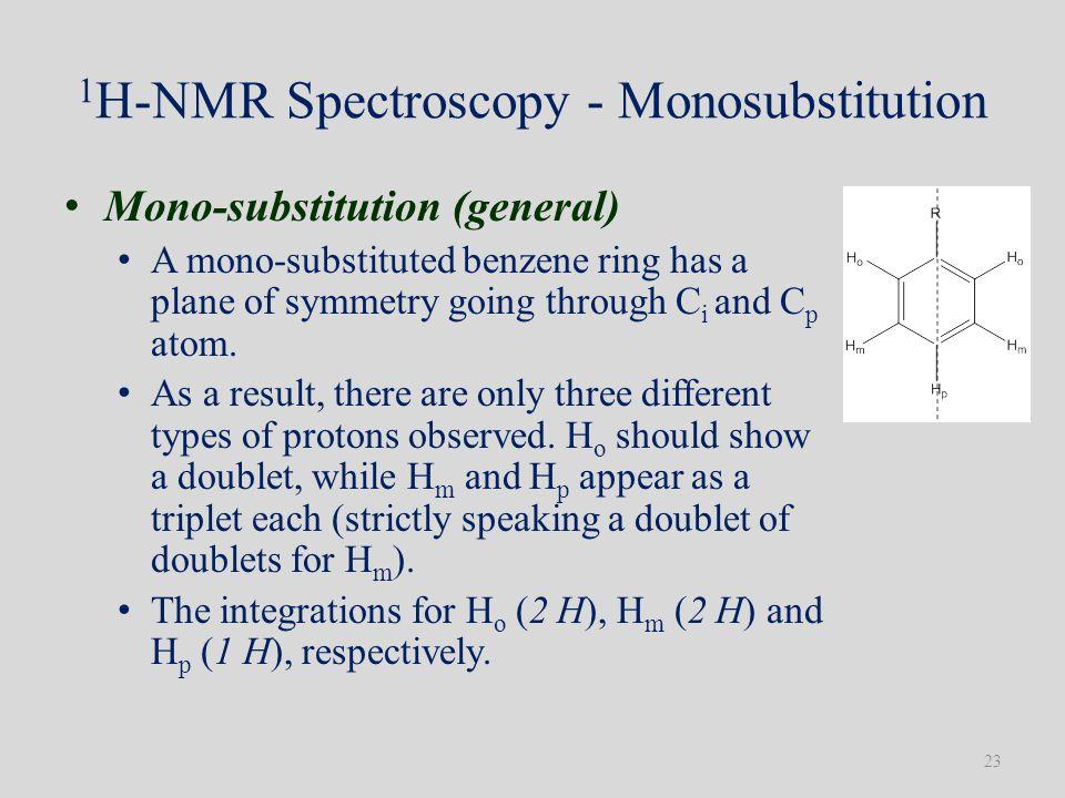1 H-NMR Spectroscopy - Monosubstitution Mono-substitution (general) A mono-substituted benzene ring has a plane of symmetry going through C i and C p atom.