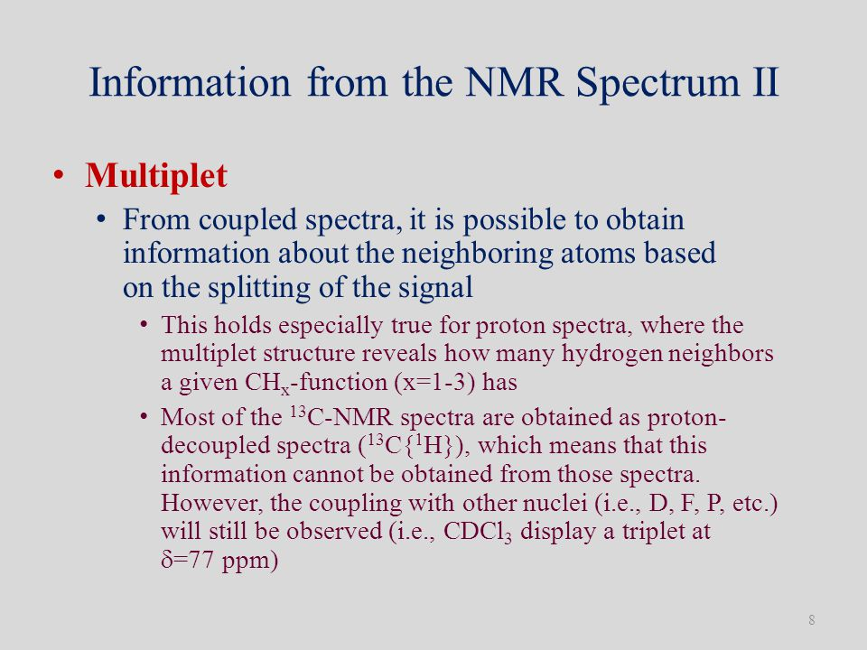 Information from the NMR Spectrum II Multiplet From coupled spectra, it is possible to obtain information about the neighboring atoms based on the spl