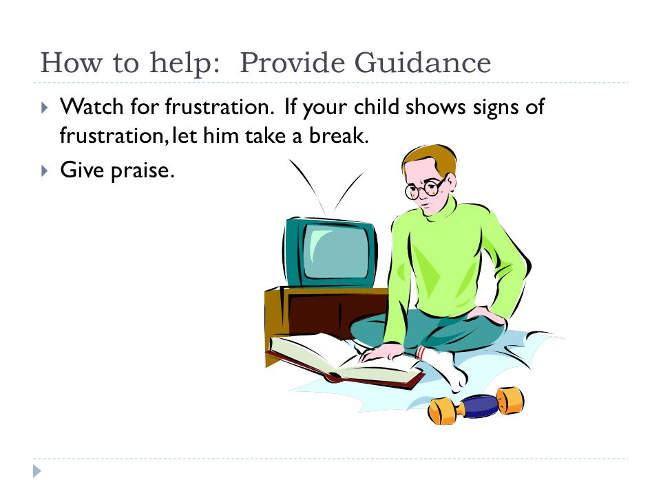 How to help: Provide Guidance  Watch for frustration.