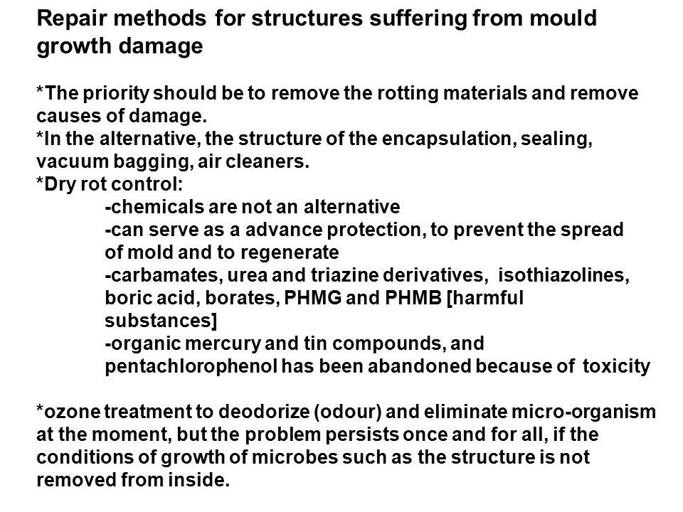 Repair methods for structures suffering from mould growth damage *The priority should be to remove the rotting materials and remove causes of damage.