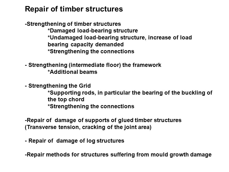 Repair of timber structures -Strengthening of timber structures *Damaged load-bearing structure *Undamaged load-bearing structure, increase of load be