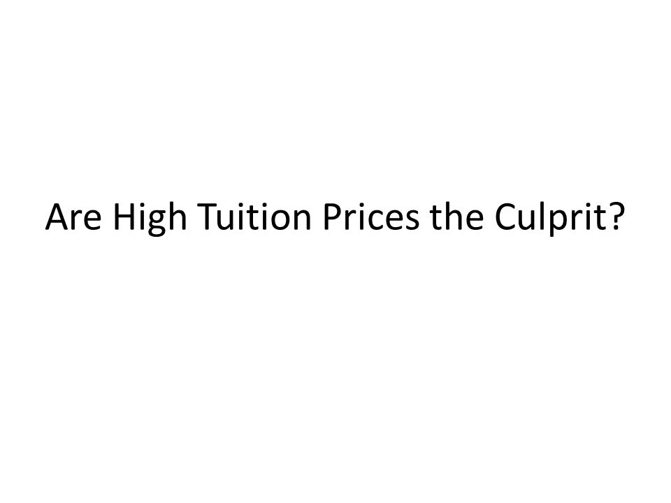 Are High Tuition Prices the Culprit