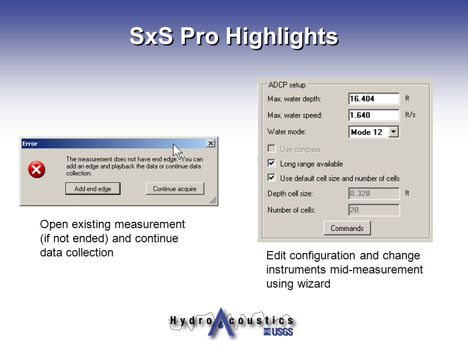 SxS Pro Highlights Edit configuration and change instruments mid-measurement using wizard Open existing measurement (if not ended) and continue data c