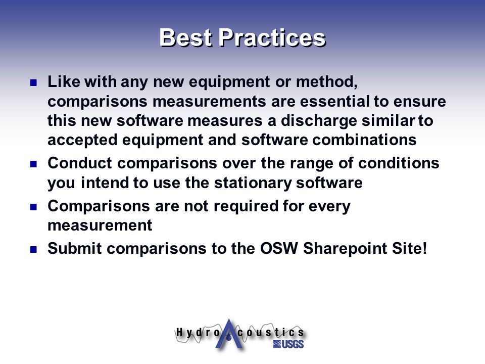 Best Practices Like with any new equipment or method, comparisons measurements are essential to ensure this new software measures a discharge similar
