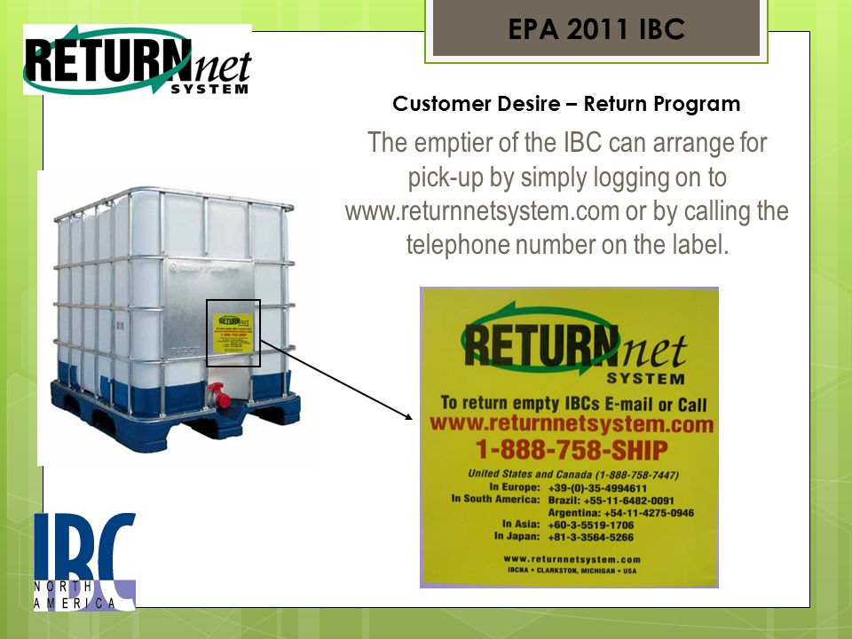 The emptier of the IBC can arrange for pick-up by simply logging on to www.returnnetsystem.com or by calling the telephone number on the label.