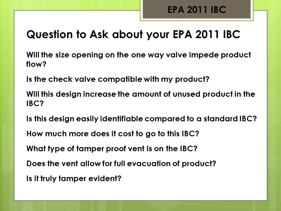 EPA 2011 IBC Question to Ask about your EPA 2011 IBC Will the size opening on the one way valve impede product flow.