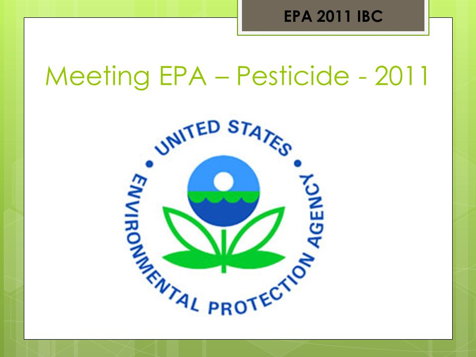 Meeting EPA – Pesticide - 2011 EPA 2011 IBC