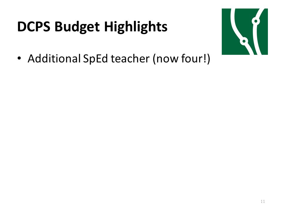 DCPS Budget Highlights 11 Additional SpEd teacher (now four!)