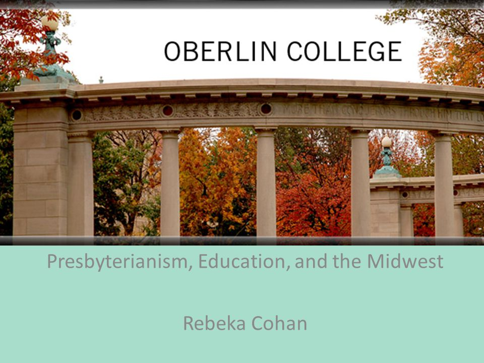 Presbyterianism, Education, and the Midwest Rebeka Cohan