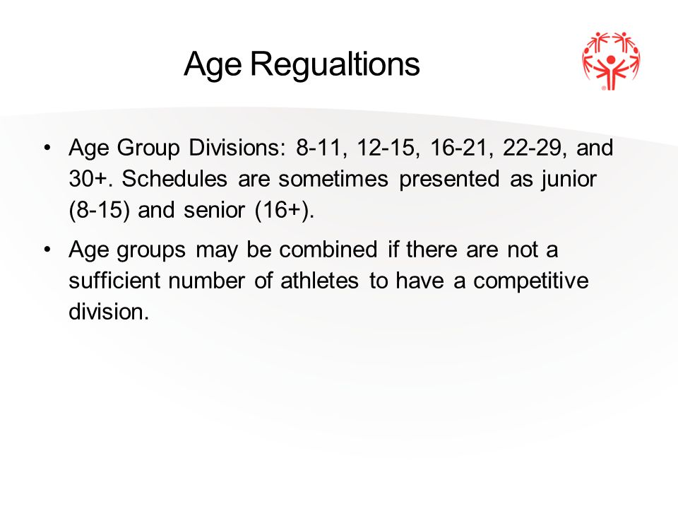 Age Regualtions Age Group Divisions: 8-11, 12-15, 16-21, 22-29, and 30+.