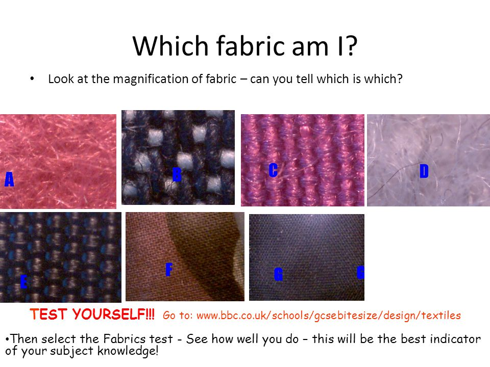Which fabric am I.Look at the magnification of fabric – can you tell which is which.