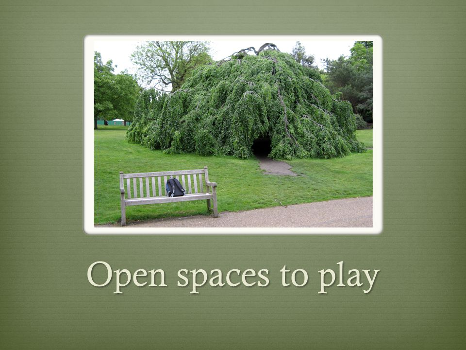 Open spaces to play